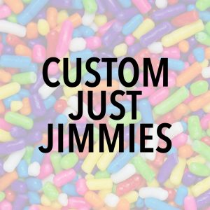 Custom Just Jimmies Blend